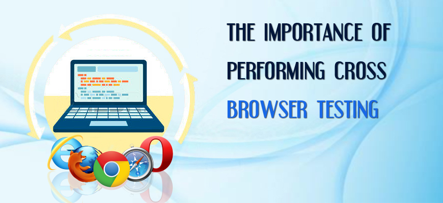 The importance of performing cross browser testing