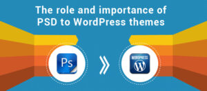 The role and importance of PSD to WordPress themes